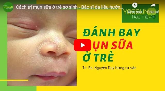 Video cách trị mụn sữa ở trẻ sơ sinh